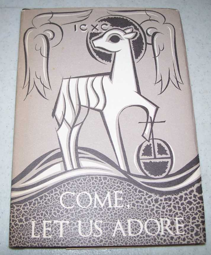 Come, Let Us Adore! Forms for Worship, Biblically and Liturgically Oriented and Adapted to the Seasons and Feasts of the Church Year, Bulst, Werner