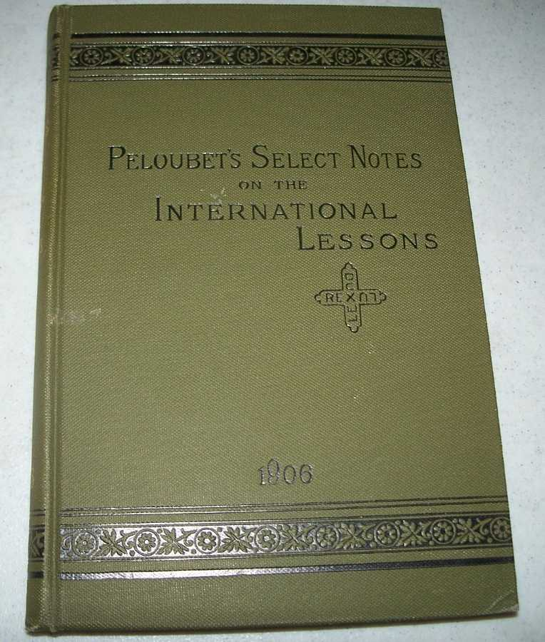 Peloubet's Selected Notes on the International Bible Lessons for Christian Teaching: Uniform Series, 1906, Peloubet, F.N.; Wells, Amos r.