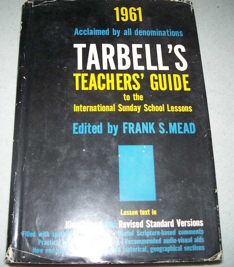 Tarbell's Teachers' Guide to the International Bible Lessons for Christian Teaching of the Uniform Course for 1961, Mead, Frank S. (ed.)