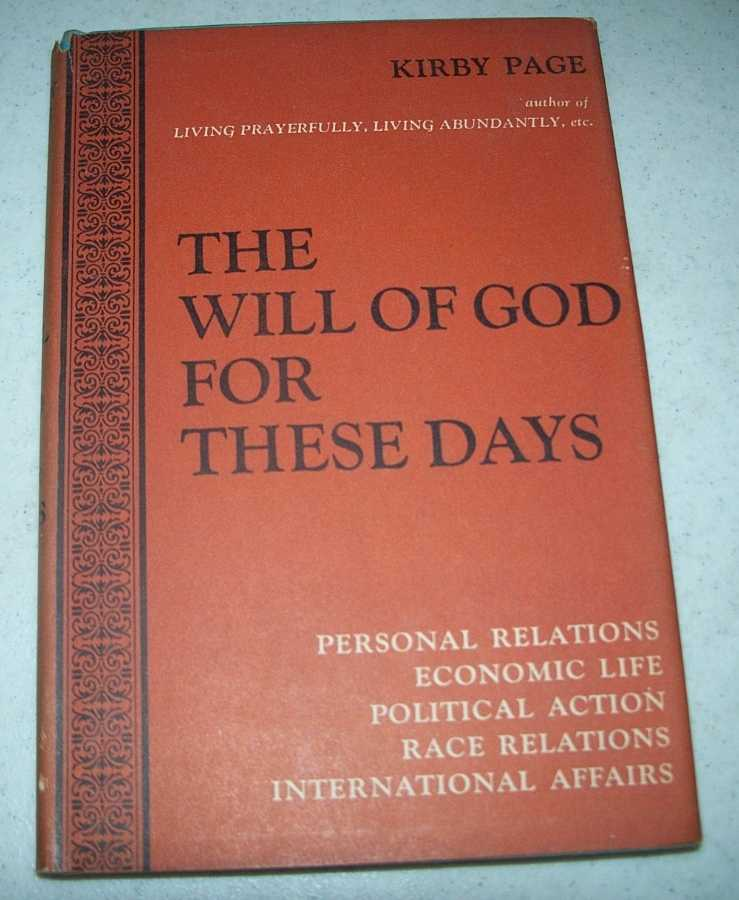 The Will of God for These Days in Personal Relations, Economic Life, Political Action, Race Relations, International Affairs, Page, Kirby