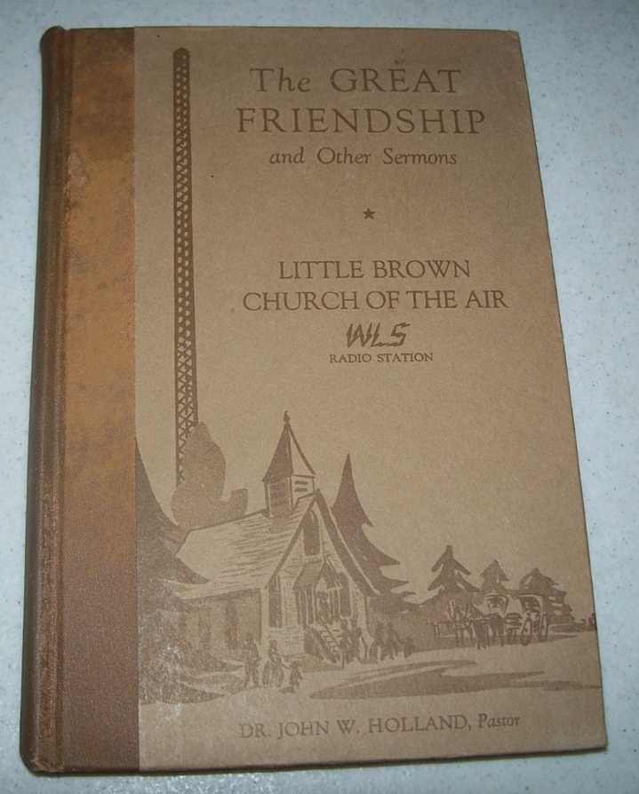 The Great Friendship and other Sermons of the Little Brown Church of the Air, Holland, Dr. John W.