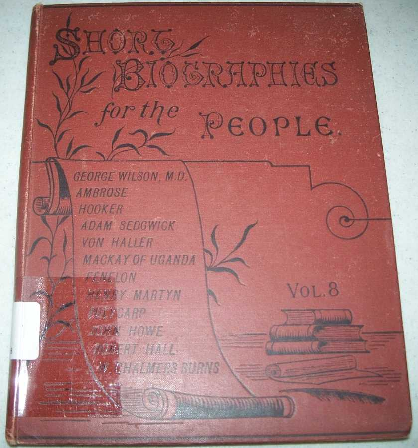 Short Biographies for the People Volume VIII, Nos 85-96, Various