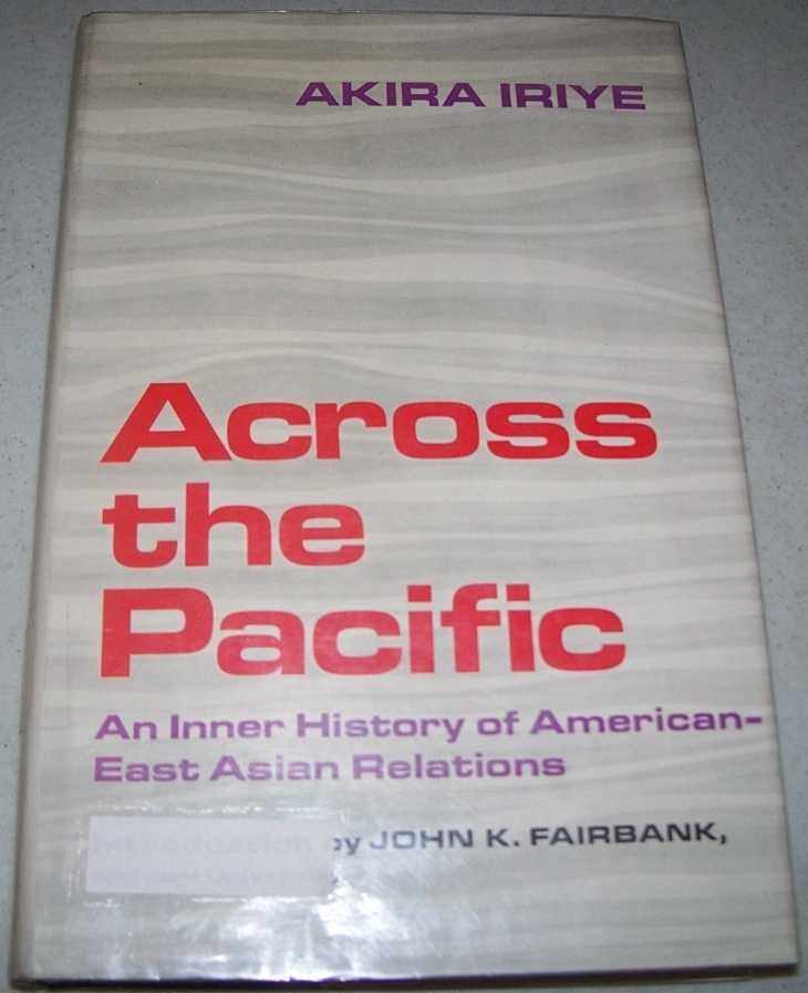 Across the Pacific: An Inner History of American-East Asian Relations, Iriye, Akira
