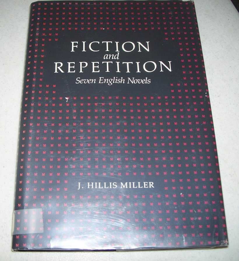 Fiction and Repetition: Seven English Novels, Miller, J. Hillis