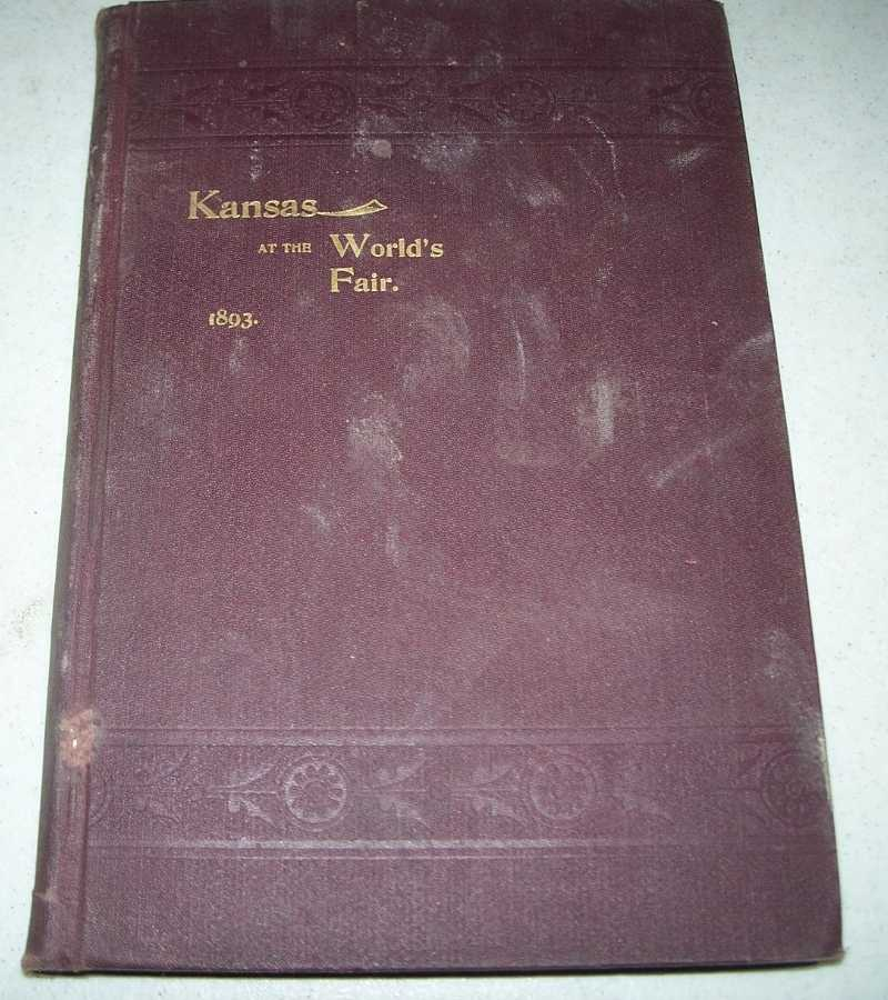 Report of the Kansas Board of World's Fair Managers containing Report of the Board Managers, Kansas Exhibit from April 1892 to March 1893 and Transactions of the Kansas Board of World's Fair Managers from March 1893 to December 1893 Together with Illustrations and Descriptions in Detail of All Kansas Exhibits and Awards, N/A