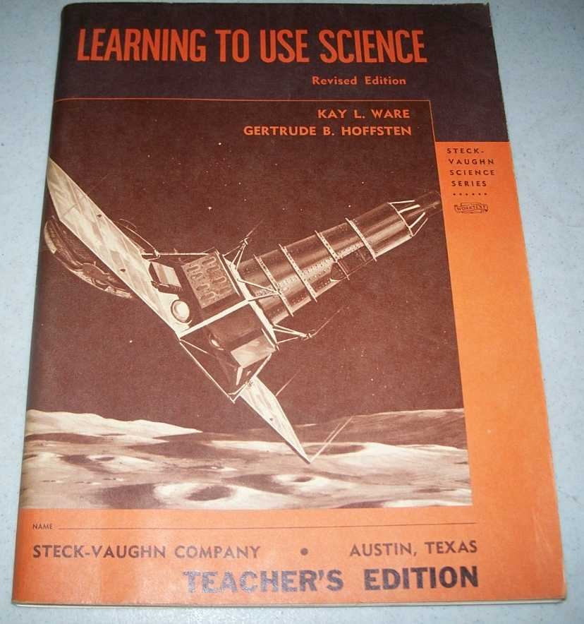 Learning to Use Science, Revised Edition  (Steck-Vaughn Science Series, Teacher's Edition), Ware, Kay L. and Hoffsten, Gertrude B.