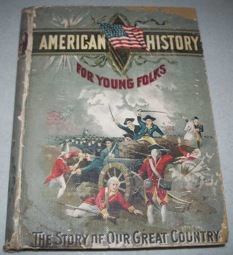 American History for Young Folks or Story of Our Great Country from the Earliest Discoveries to the Present Time Including a Complete Account of the Norsemen; the Mound Builders; Voyages of Columbus; Hardships of Early Settlers; the Landing of the Pilgrims; King Philip's War; French and Indian War; the Story of Canada; the Struggle for Liberty in the Revolution; the Second War with England; Progress and Development of the United States; the Great Civil War; the War with Spain and the Latest Events in American History, Northrop, Henry Davenport