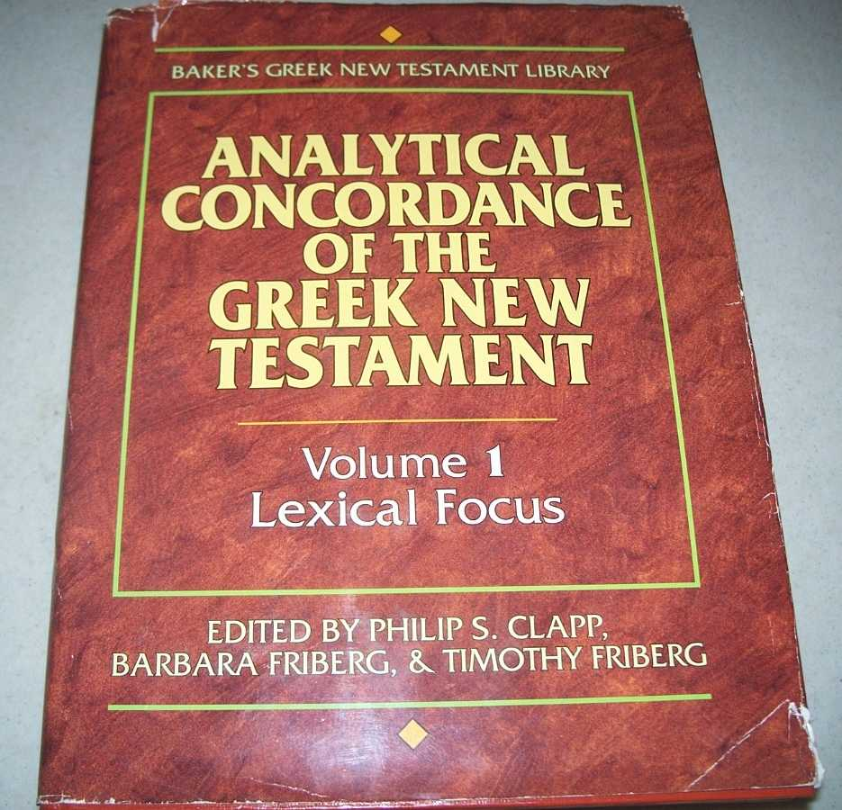 Analytical Concordance of the Greek New Testament Volume I: Lexical Focus, Clapp, Philip S.; Friberg, Barbara and Timothy