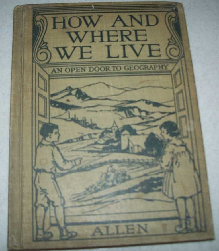 How and Where We Live: An Open Door to Geography, Allen, Nellie B.