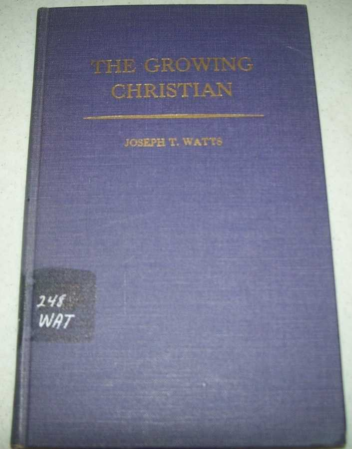 The Growing Christian (The Christian Life Baptist Adult Union Study Course II), Watts, Joseph T.
