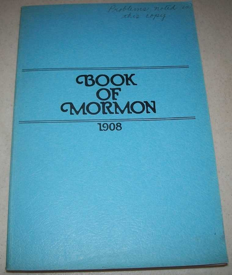 Book of Mormon 1908: Compared with the Original Manuscript and the Kirtland Edition of 1837, which was Carefully Reexamined and Compared with the Original Manuscript by Joseph Smith and Oliver Cowdery, Smith, Joseph