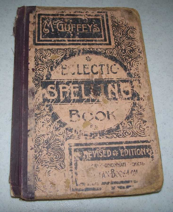 McGuffey's Eclectic Spelling Book, revised edition (Eclectic Educational Series), McGuffey