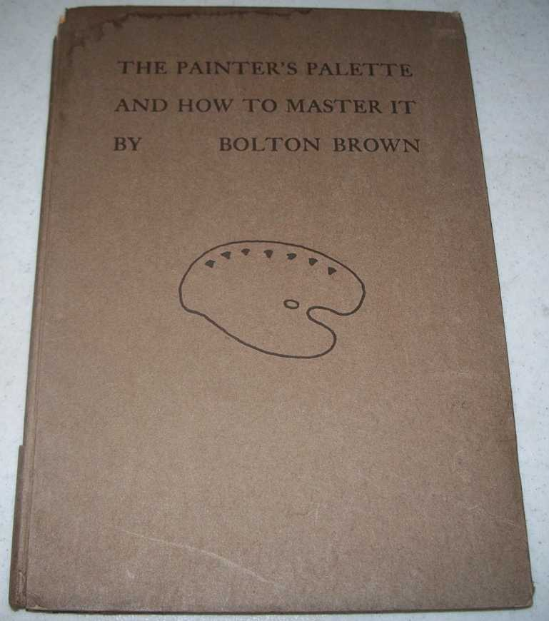 The Painter's Palette and How to Master It, Brown, Bolton