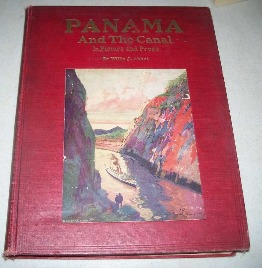 Panama and the Canal in Picture and Prose: A Complete Story of Panama as Well as the History, Purpose and Promise of Its World Famous Canal, the Most Gigantic Engineering Undertaking Since the Dawn of Time, Abbot, Willis J.