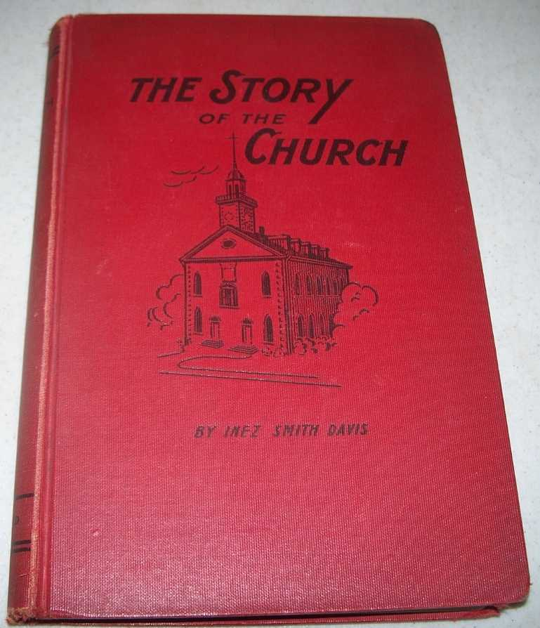 The Story of the Church: A History of the Church of Jesus Christ of Latter Day Saints and Its Legal Successor, the Reorganized Church of Jesus Christ of Latter Day Saints, Davis, Inez Smith