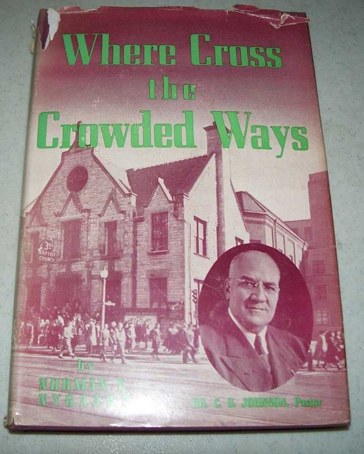 Where Cross the Crowded Ways: The Story of the Third Baptist Church of St. Louis, Missouri, and its Minister, Dr. C. Oscar Johnson, Nygaard, Norman E.