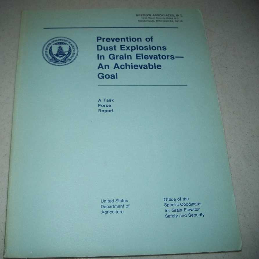 Prevention of Dust Explosions in Grain Elevators-An Achievable Goal: A Task Force Report, Various