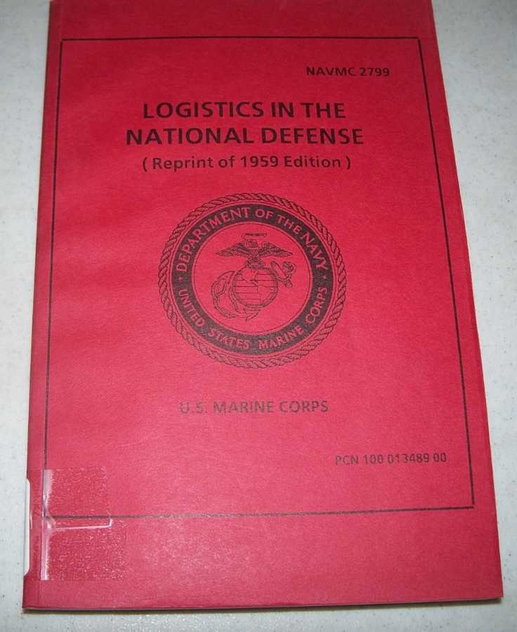 Logistics in the National Defense (Reprint of 1959 Edition): U.S. Marine Corps NAVMC 2799, N/A