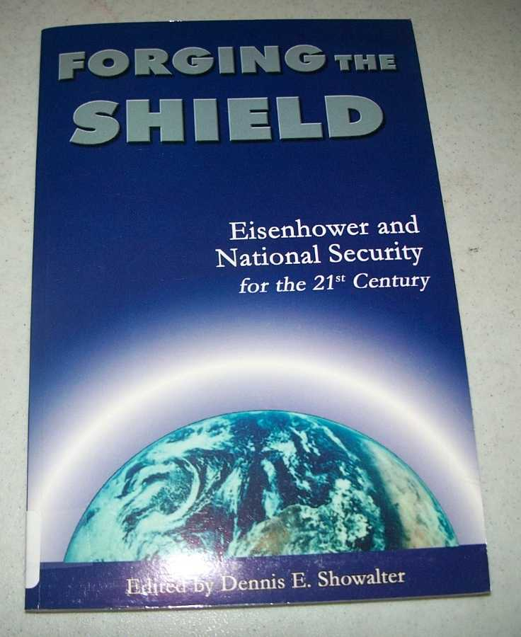 Forging the Shield: Eisenhower and National Security for the 21st Century, Showalter, Dennis E. (ed.)