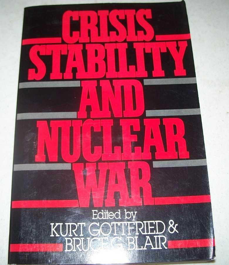 Crisis Stability and Nuclear War, Gottfried, Kurt and Blair, Bruce G. (ed.)
