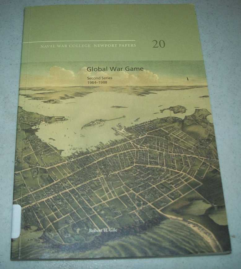 Global War Game, Second Series, 1984-1988 (Naval War College Newport Papers 20), Gile, Robert H.