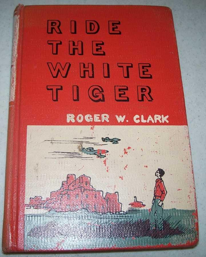 Ride the White Tiger, Clark, Roger W.