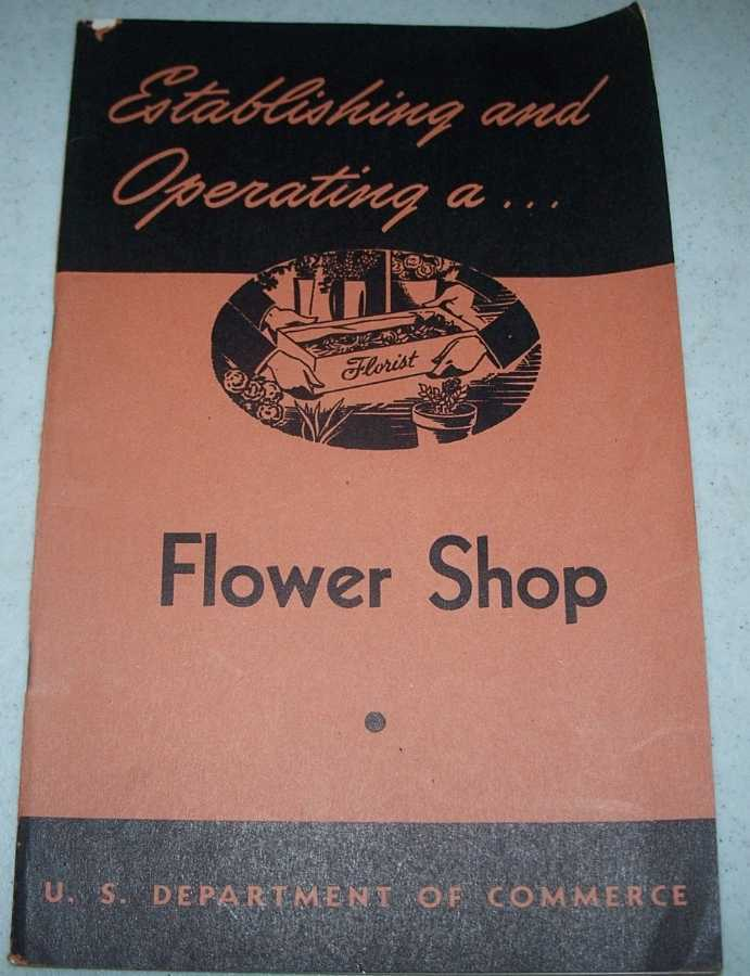 Establishing and Operating a Flower Shop (Industrial Small Business Series No. 79), Emerson, James P.