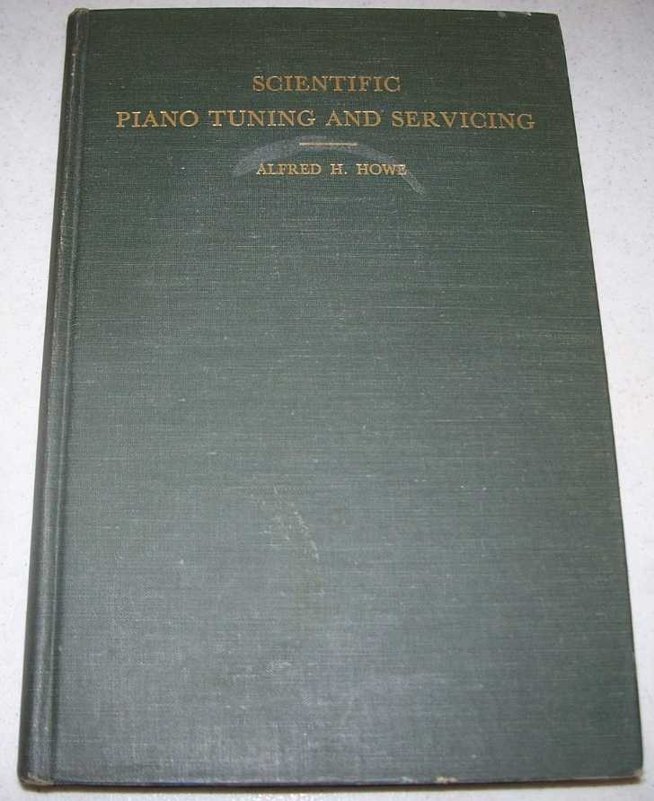 Scientific Piano Tuning and Servicing, Howe, Alfred H.