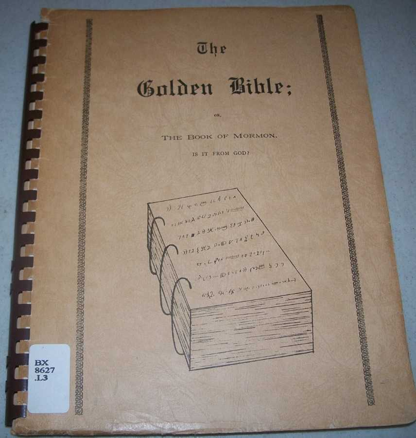 The Golden Bible or the Book of Mormon. It Is From God? (Photomechanical Reprint of the Original Edition), Lamb, Rev. M.T.