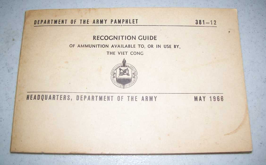 Recognition Guide of Ammunition Available to, or in Use by, the Viet Cong (Department of the Army Pamphlet 381-12), N/A