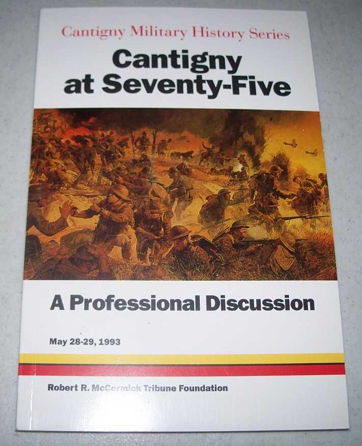 Cantigny at Seventy Five: A Professional Discussions (Cantigny Military History Series), Various; Weingartner, Steven (ed.)