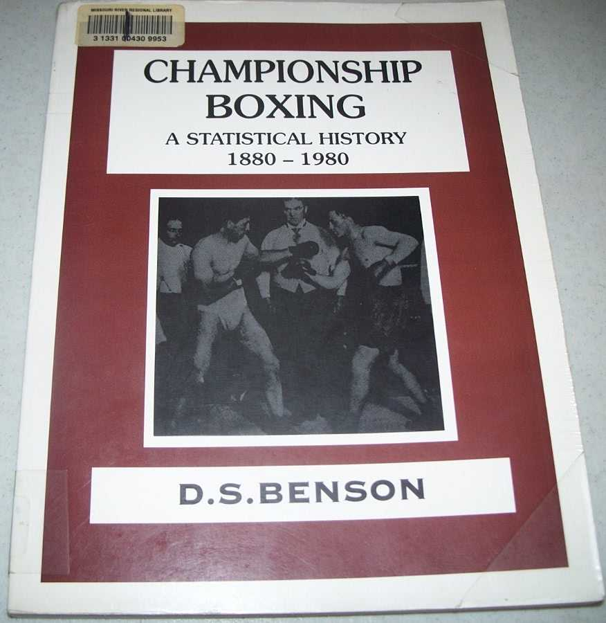 Championship Boxing: A Statistical History 1880-1980, Benson, D.S.