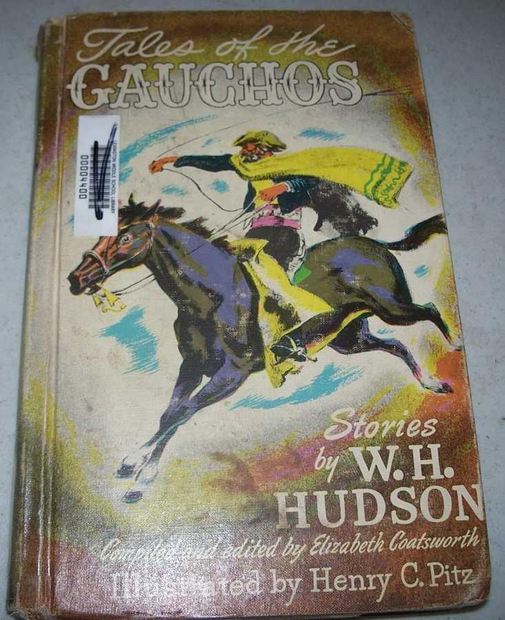 Tales of the Gauchos: Stories by W.H. Hudson, Hudson, W.H.; Coatsworth, Elizabeth (ed.)