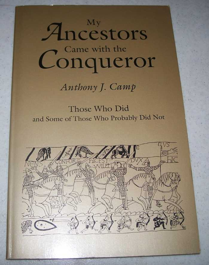 My Ancestors Came with the Conqueror: Those Who Did and Some of Those Who Probably Did Not, Camp, Anthony J.