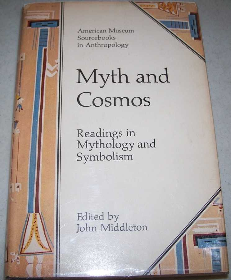 Myth and Cosmos: Readings in Mythology and Symbolism (American Museum Sourcebooks in Anthropology), Middleton, John (ed.)