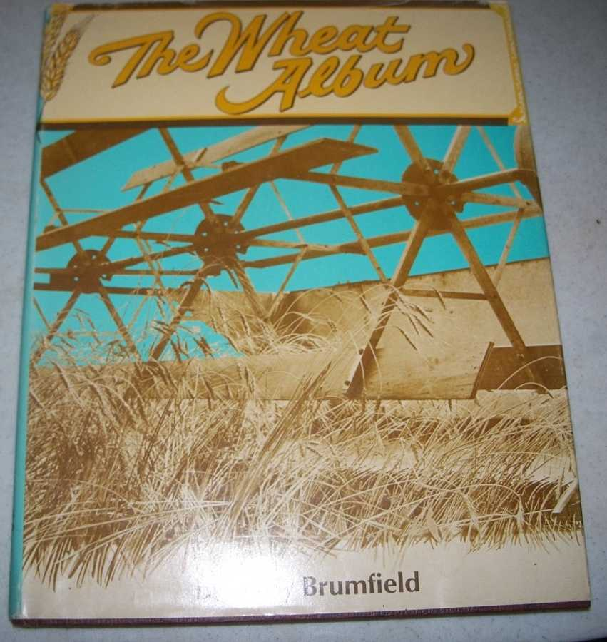 The Wheat Album: A Picture and Story Scrapbook of Wheat Harvests in Years Gone By, Brumfield, Kirby