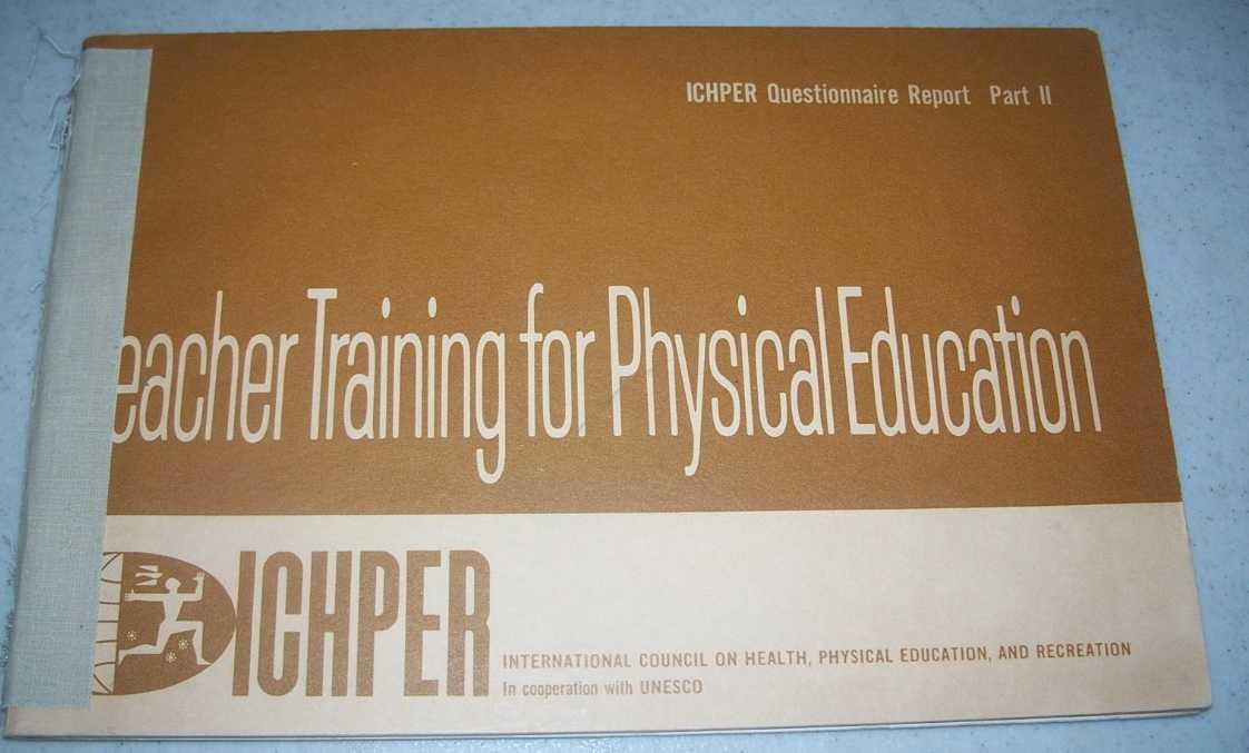 Teacher Training for Physical Education: ICHPER Questionnaire Report Part II, N/A