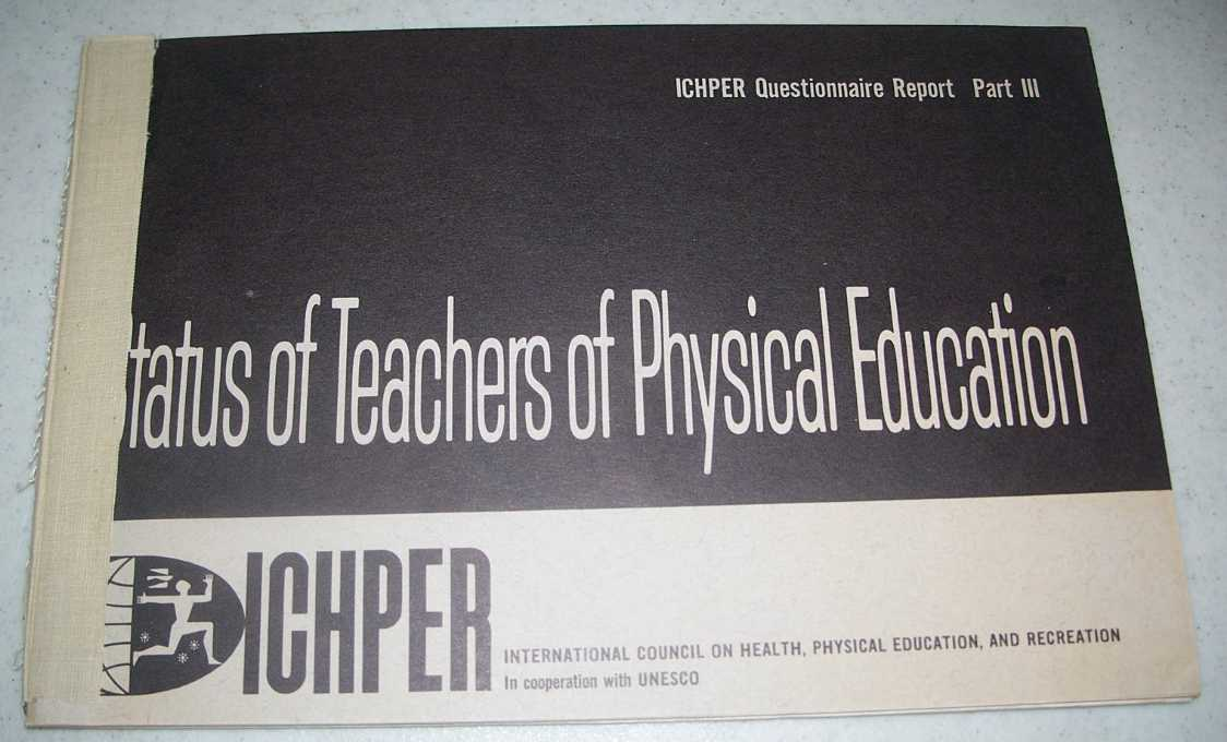 Status of Teachers of Physical Education: ICHPER Questionnaire Report Part III, N/A