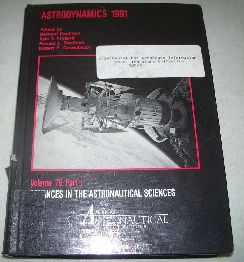 Astrodynamics 1991: Advances in the Astronautical Sciences Volume 76, Part I, Kaufman, Bernard; Alfriend, Kyle T.; Roehrich, Ronald L.; Dasenbrock, Robert R. (ed.)