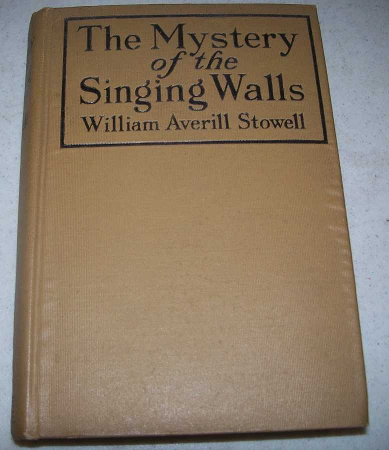 The Mystery of the Singing Walls, Stowell, William Averill