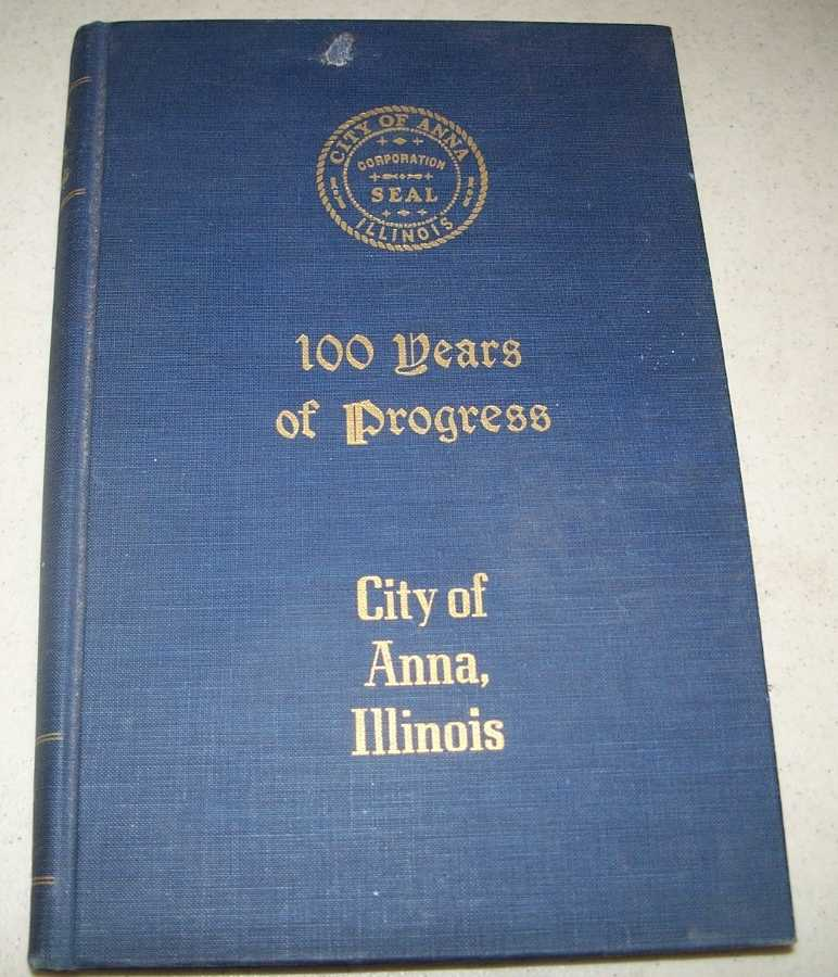 100 Years of Progress: The Centennial History of Anna, Illinois, N/A