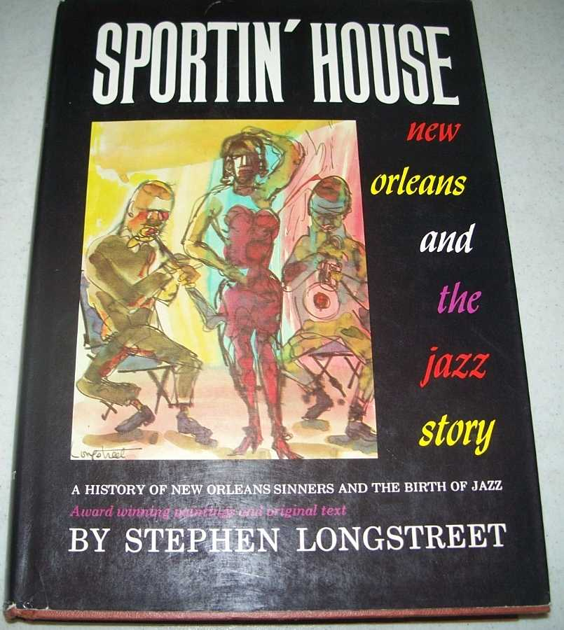 Sportin' House: A History of the New Orleans Sinners and the Birth of Jazz, Longstreet, Stephen