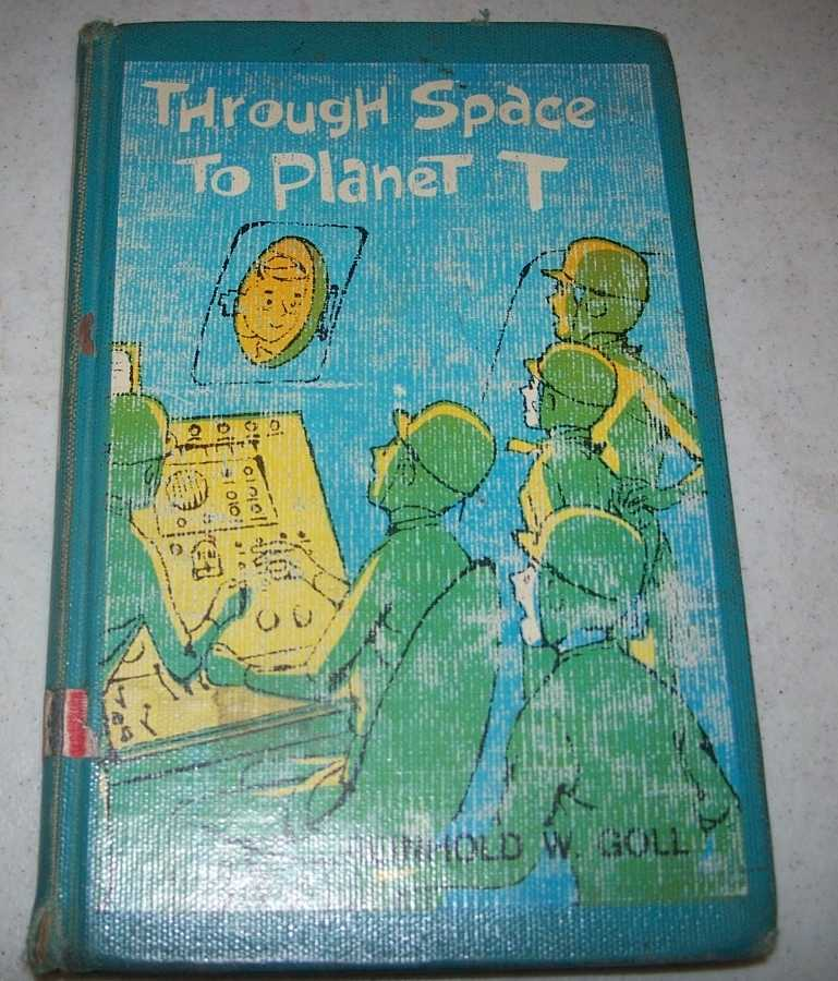 Through Space to Planet T, Goll, Reinhold W.