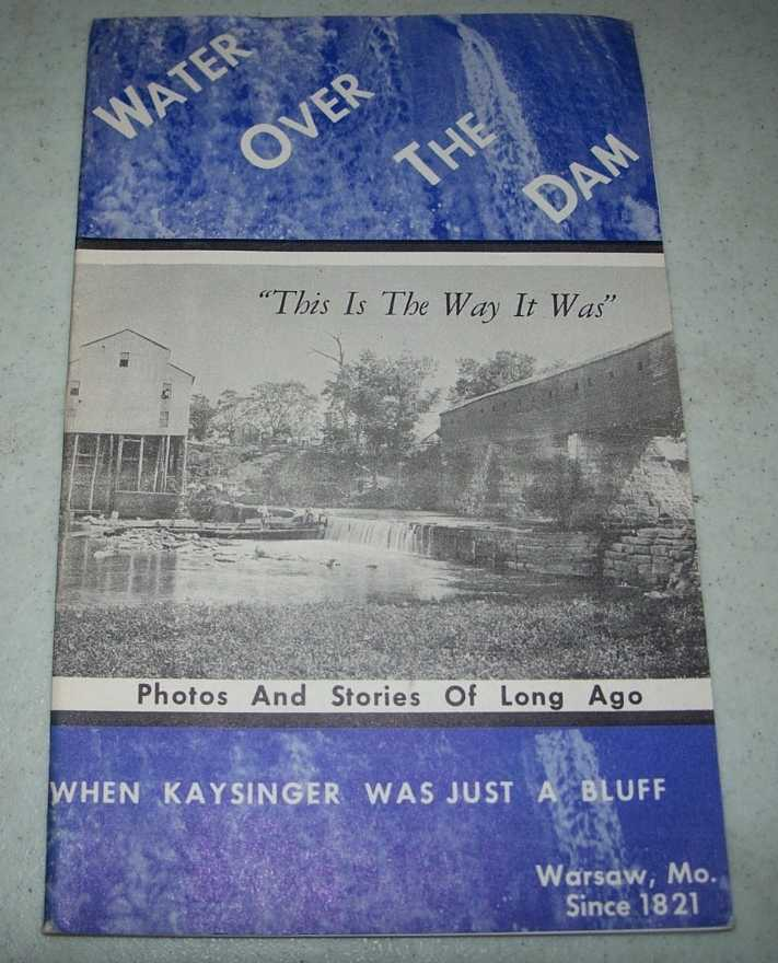 Water Over the Dam: Miscellany about Warsaw, Benton County, Missouri, Miles, Kathleen White and White, Kathleen Kelly