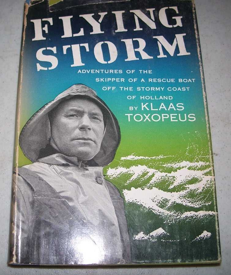 Flying Storm: Adventures of the Skipper of a Rescue Boat Off the Stormy Coast of Holland, Toxopeus, Klaas