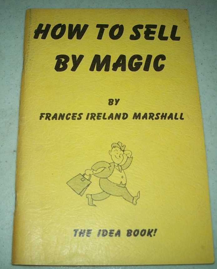 How to Sell By Magic: The Idea Book, Marshall, Frances Ireland
