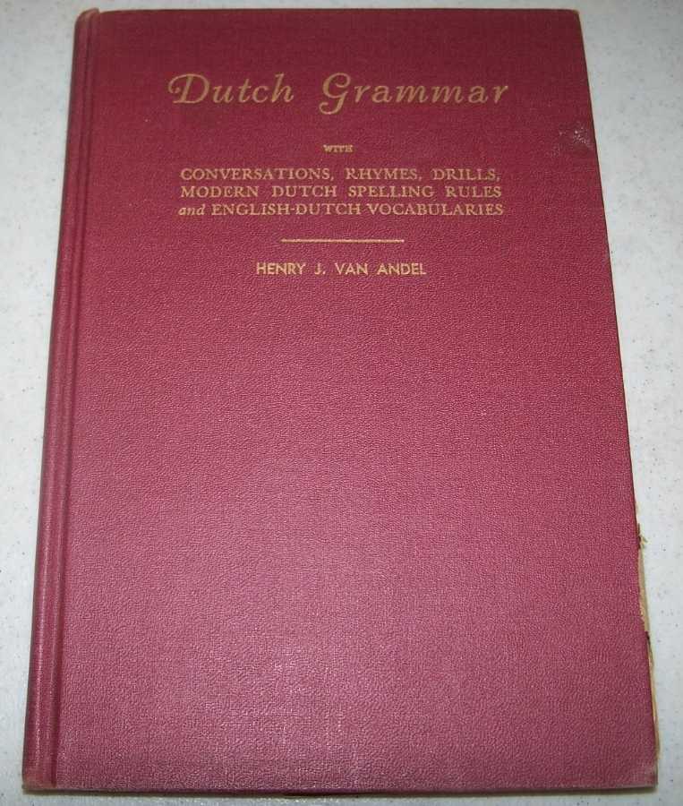 Dutch Grammar with Conversations, Rhymes, Drills, Modern Dutch Spelling, Rules and English Dutch Vocabularies, Van Andel, Henry J.