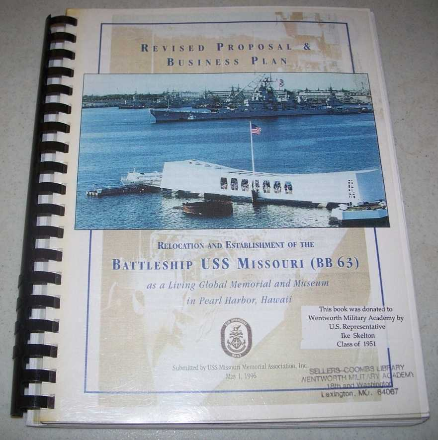 Relocation and Establishment of the Battleship USS Missouri (BB63) as a Living Global Memorial and Museum in Pearl Harbor Hawaii: Revised Proposal and Business Plan, N/A