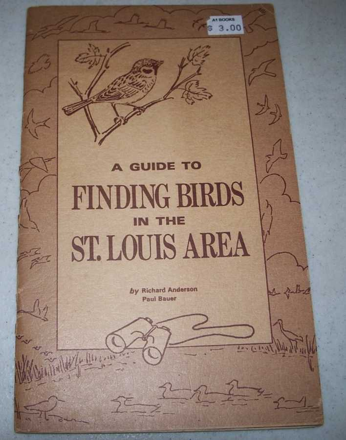 A Guide to Finding Birds in the St. Louis Area, Anderson, Richard A. and Baner, Paul E.