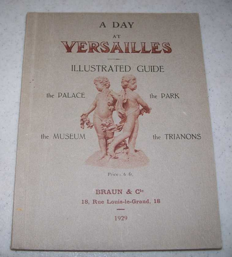 A Day at Versailles, Illustrated Guide: The Palace, The Park, The Museum, The Trianons, N/A